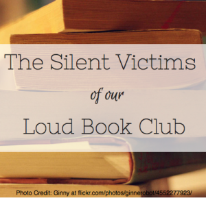 The Silent Victims of Our Loud Book Club