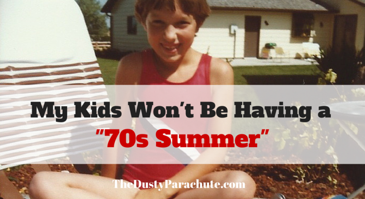 My Kids Won't be Having an Unscheduled 70s Summer
