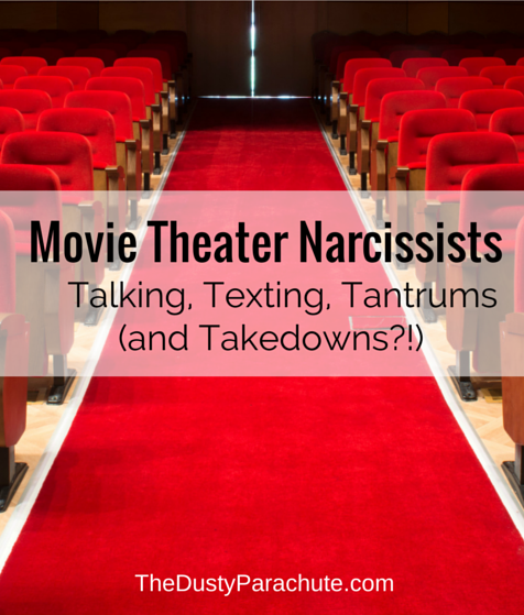 Movie Theater Narcissists - Talking, Texting, Tantrums & Takedowns