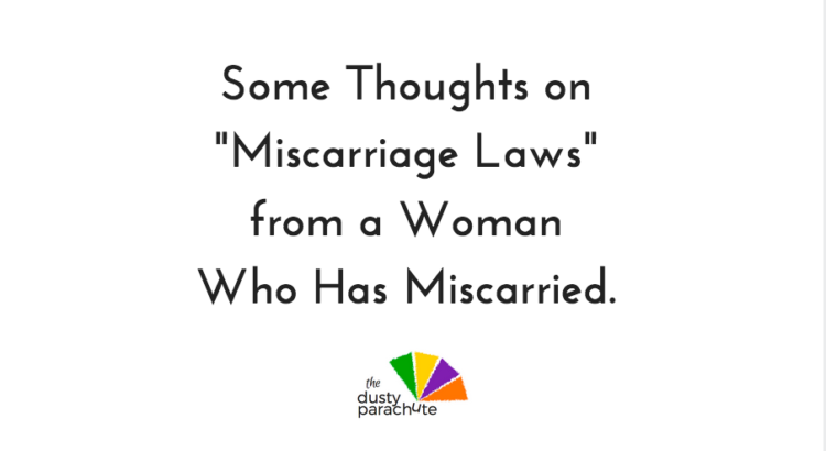 Some Thoughts on Miscarriage Laws from a Woman Who has Miscarried.